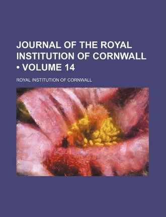 Journal of the Royal Institution of Cornwall (Volume 14 )
