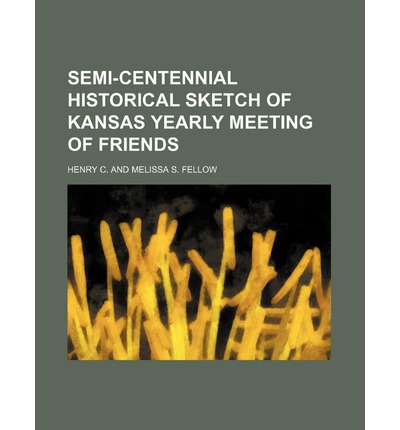Semi-Centennial Historical Sketch of Kansas Yearly Meeting of Friends