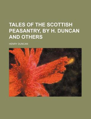 Tales of the Scottish Peasantry, by H. Duncan and Others