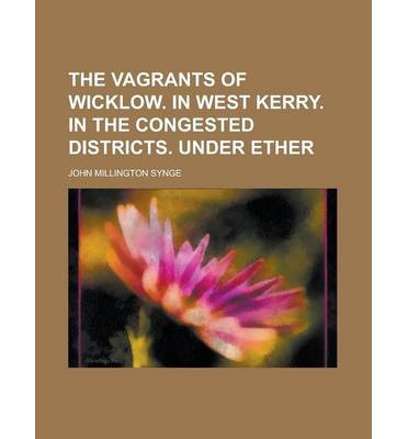 The Vagrants of Wicklow. in West Kerry. in the Congested Districts. Under Ether