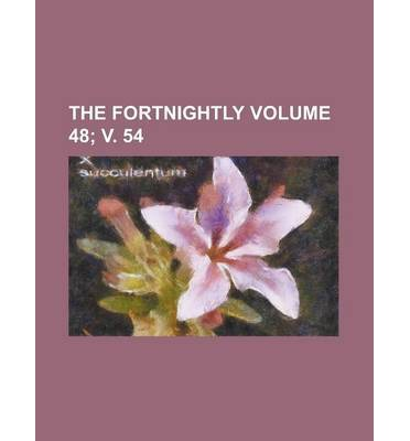The Fortnightly Volume 48; V. 54