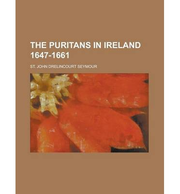 The Puritans in Ireland 1647-1661