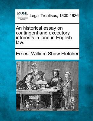 Ebooks uk herunterladen An Historical Essay on Contingent and Executory Interests in Land in English Law. PDF DJVU FB2 by Ernest William Shaw Fletcher 9781240194827