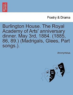 Ebook per download gratuito pdf Burlington House. the Royal Academy of Arts Anniversary Dinner. May 3rd, 1884. 1885, 86, 89. Madrigals, Glees, Part Songs. . in italiano PDF 9781241040901 by Anonymous