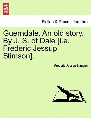 Guerndale. an Old Story. by J. S. of Dale [I.E. Frederic Jessup Stimson].