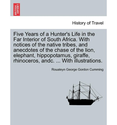 Laden Sie kostenlose PDF-eBooks herunter Five Years of a Hunters Life in the Far Interior of South Africa. with Notices of the Native Tribes, and Anecdotes of the Chase of the Lion, Elephant, Hippopotamus, Giraffe, Rhinoceros, Andc. ... wit PDF