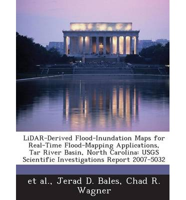 Lidar-Derived Flood-Inundation Maps for Real-Time Flood-Mapping Applications, Tar River Basin, North Carolina : Usgs Scientific Investigations Report 2