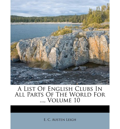 A List of English Clubs in All Parts of the World for ..., Volume 10