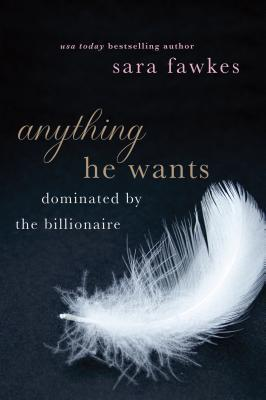 Anything He Wants : Dominated by the Billionaire
