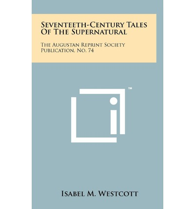 Seventeeth-Century Tales of the Supernatural : The Augustan Reprint Society Publication, No. 74
