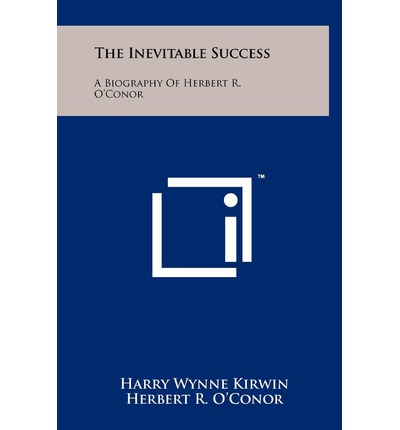 The Inevitable Success : A Biography of Herbert R. O'Conor