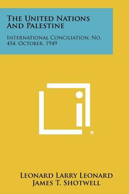 The United Nations and Palestine : International Conciliation, No. 454, October, 1949