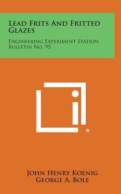 Lead Frits and Fritted Glazes : Engineering Experiment Station Bulletin No. 95