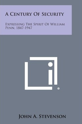 A Century of Security : Expressing the Spirit of William Penn, 1847-1947