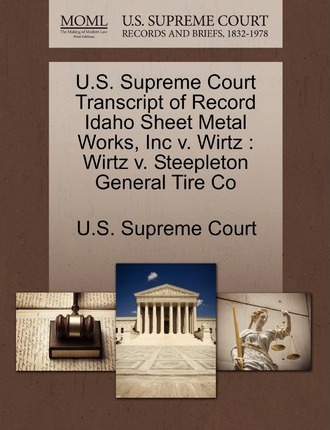 U.S. Supreme Court Transcript of Record Idaho Sheet Metal Works, Inc V. Wirtz : Wirtz V. Steepleton General Tire Co