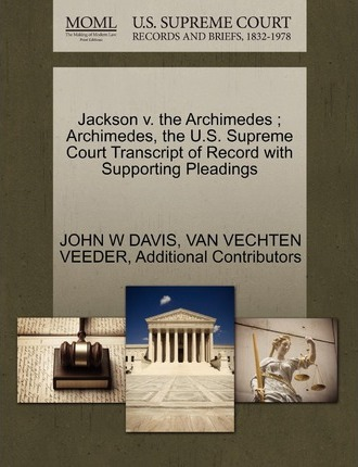 Jackson V. the Archimedes; Archimedes, the U.S. Supreme Court Transcript of Record with Supporting Pleadings