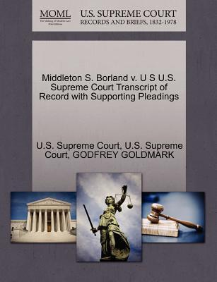 Middleton S. Borland V. U S U.S. Supreme Court Transcript of Record with Supporting Pleadings