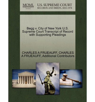 Begg V. City of New York U.S. Supreme Court Transcript of Record with Supporting Pleadings
