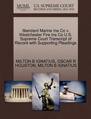 Standard Marine Ins Co V. Westchester Fire Ins Co U.S. Supreme Court Transcript of Record with Supporting Pleadings