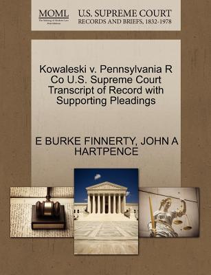 Free ebook download for ipad Kowaleski V. Pennsylvania R Co U.S. Supreme Court Transcript of Record with Supporting Pleadings PDB by E Burke Finnerty, John A Hartpence