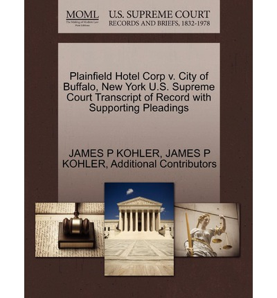Plainfield Hotel Corp V. City of Buffalo, New York U.S. Supreme Court Transcript of Record with Supporting Pleadings