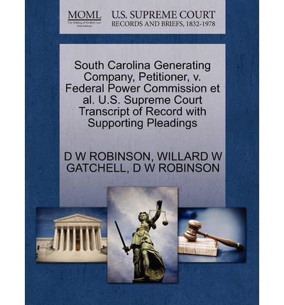South Carolina Generating Company, Petitioner, V. Federal Power Commission et al. U.S. Supreme Court Transcript of Record with Supporting Pleadings