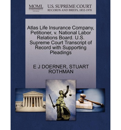 Atlas Life Insurance Company, Petitioner, V. National Labor Relations Board. U.S. Supreme Court Transcript of Record with Supporting Pleadings
