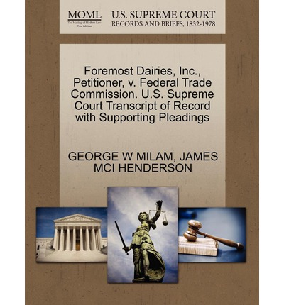 Foremost Dairies, Inc., Petitioner, V. Federal Trade Commission. U.S. Supreme Court Transcript of Record with Supporting Pleadings