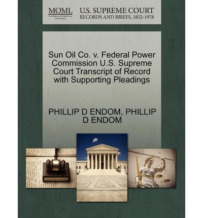 Sun Oil Co. V. Federal Power Commission U.S. Supreme Court Transcript of Record with Supporting Pleadings
