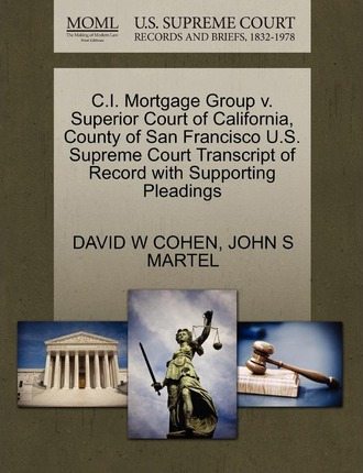 C.I. Mortgage Group V. Superior Court of California, County of San Francisco U.S. Supreme Court Transcript of Record with Supporting Pleadings