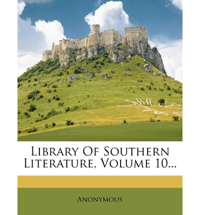 Library of Southern Literature, Volume 10...