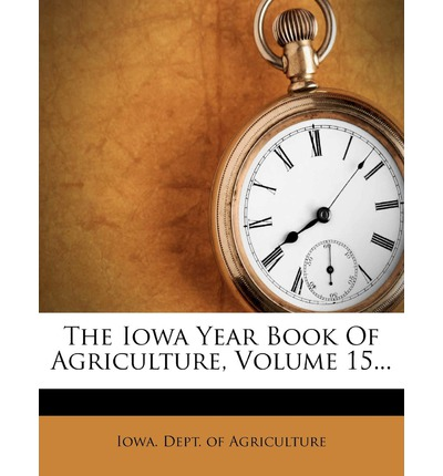 The Iowa Year Book of Agriculture, Volume 15...