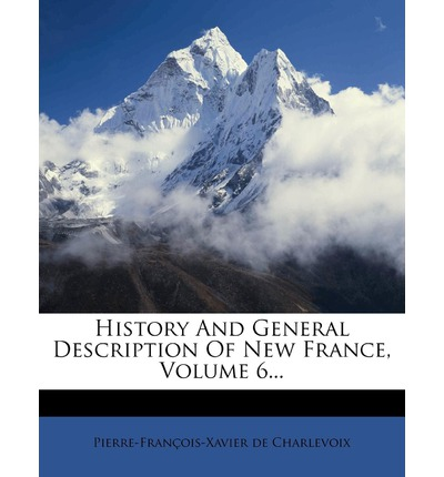 History and General Description of New France, Volume 6...