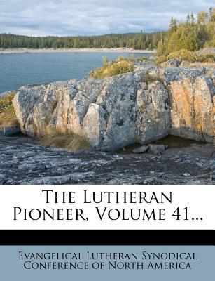 The Lutheran Pioneer, Volume 41...
