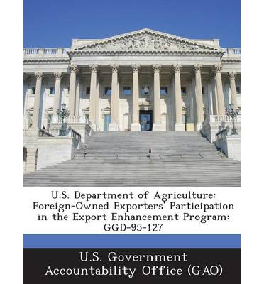 U.S. Department of Agriculture : Foreign-Owned Exporters' Participation in the Export Enhancement Program: Ggd-95-127
