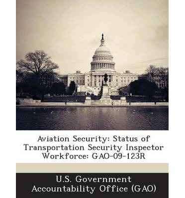 Aviation Security : Status of Transportation Security Inspector Workforce: Gao-09-123r