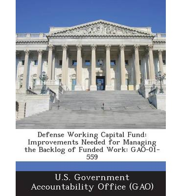 Defense Working Capital Fund : Improvements Needed for Managing the Backlog of Funded Work: Gao-01-559
