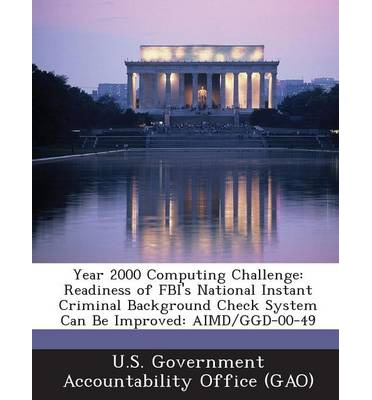 Year 2000 Computing Challenge : Readiness of FBI's National Instant Criminal Background Check System Can Be Improved: Aimd/Ggd-00-49