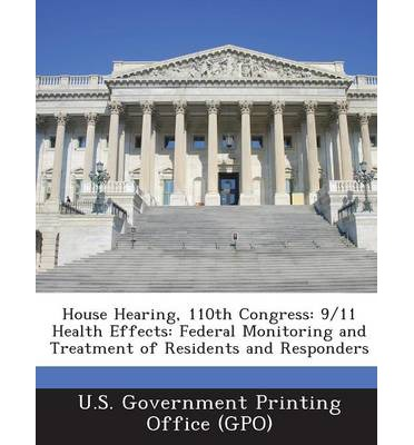 House Hearing, 110th Congress : 9/11 Health Effects: Federal Monitoring and Treatment of Residents and Responders