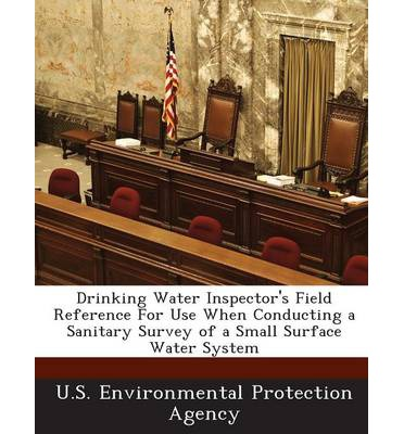 Drinking Water Inspector's Field Reference for Use When Conducting a Sanitary Survey of a Small Surface Water System