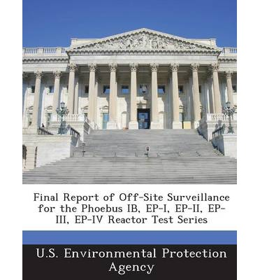 Final Report of Off-Site Surveillance for the Phoebus Ib, Ep-I, Ep-II, Ep-III, Ep-IV Reactor Test Series