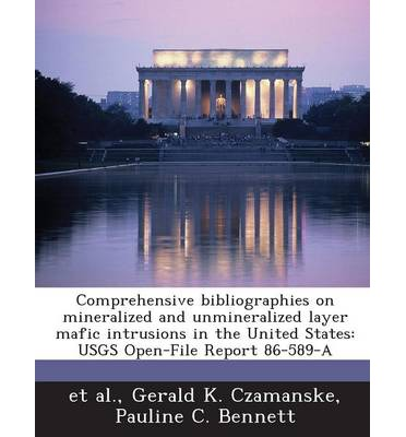 Comprehensive Bibliographies on Mineralized and Unmineralized Layer Mafic Intrusions in the United States : Usgs Open-File Report 86-589-A
