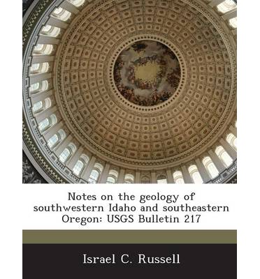 Notes on the Geology of Southwestern Idaho and Southeastern Oregon : Usgs Bulletin 217
