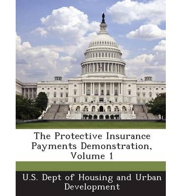 The Protective Insurance Payments Demonstration, Volume 1