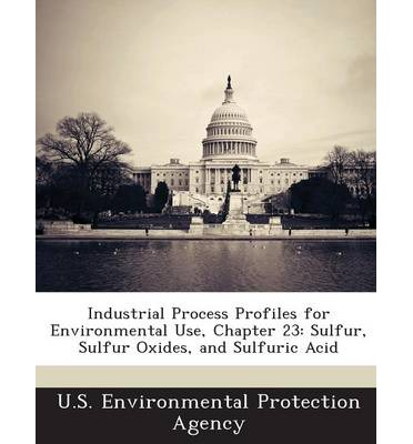 Industrial Process Profiles for Environmental Use, Chapter 23 : Sulfur, Sulfur Oxides, and Sulfuric Acid