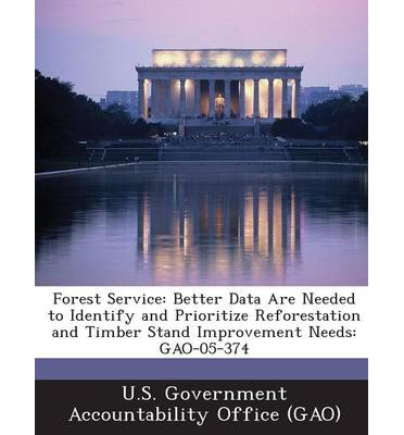 Forest Service : Better Data Are Needed to Identify and Prioritize Reforestation and Timber Stand Improvement Needs: Gao-05-374