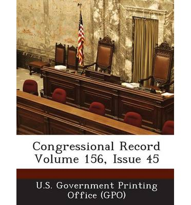 Congressional Record Volume 156, Issue 45