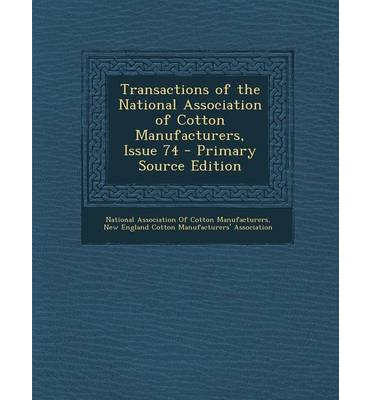Transactions of the National Association of Cotton Manufacturers, Issue 74