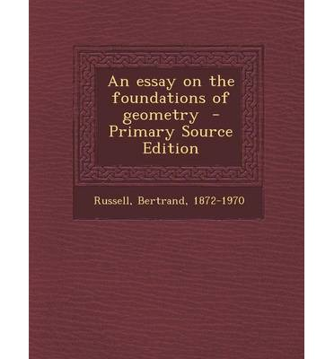 foundations essay An essay on the foundations of geometry aug 25, 2008 08/08 by russell, bertrand, 1872-1970 texts eye 991 favorite 0 comment 0.