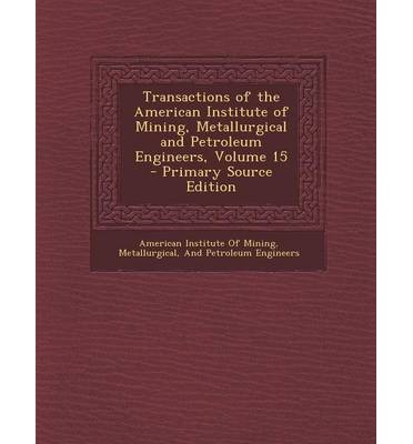 Transactions of the American Institute of Mining, Metallurgical and Petroleum Engineers, Volume 15